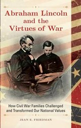Abraham Lincoln and the Virtues of War | Jean Friedman |