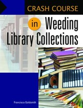 Crash Course in Weeding Library Collections | Francisca Goldsmith |