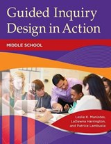Guided Inquiry Design in Action | Maniotes, Leslie K. ; Harrington, Ladawna ; Lambusta, Patrice |