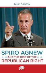 Spiro Agnew and the Rise of the Republican Right | Justin P. Coffey |