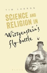 Science and Religion in Wittgenstein's Fly-Bottle | Tim Labron |