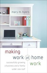 Making Work at Home Work | Mary M. Byers |