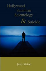 Hollywood, Satanism, Scientology, and Suicide | Jerry Staton |
