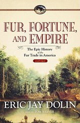 Fur, Fortune, and Empire | Eric Jay Dolin |
