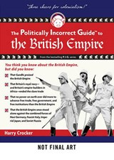 The Politically Incorrect Guide to the British Empire | Crocker, H. W., Iii |