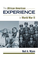 The African American Experience During World War II | Neil A. Wynn |