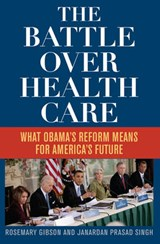 The Battle over Health Care | Gibson, Rosemary ; Singh, Janardan Prasad |