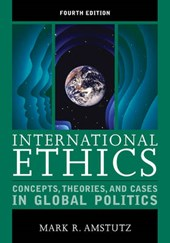 International Ethics: Concepts, Theories, and Cases in Global Politics | Mark R. Amstutz |