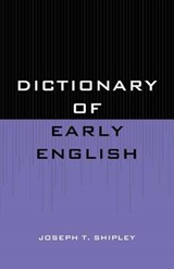 Dictionary of Early English | Joseph T. Shipley |