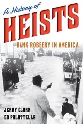A History of Heists | Clark, Jerry ; Palattella, Ed |
