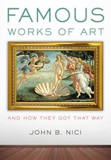 Famous Works of Art--And How They Got That Way | John Nici |
