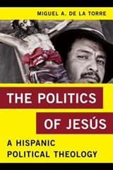 The Politics of Jesús | Miguel A. De La Torre |