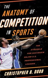 The Anatomy of Competition in Sports | Christopher B. Doob |