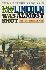 The Day Lincoln Was Almost Shot | Cooling, Benjamin Franklin, Iii |