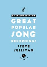 Encyclopedia of Great Popular Song Recordings | Steve Sullivan |