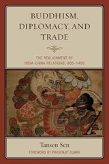 Buddhism, Diplomacy, and Trade | Tansen Sen |