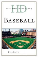 Historical Dictionary of Baseball | Lyle Spatz |