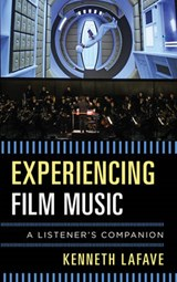 Experiencing Film Music | Kenneth Lafave |
