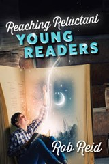 Reaching Reluctant Young Readers | Rob Reid |