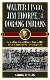 Walter Lingo, Jim Thorpe, and the Oorang Indians | Chris Willis |