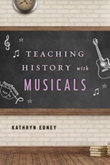 Teaching History with Musicals | Kathryn Edney |