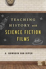 Teaching History With Science Fiction Films | A. Bowdoin Van Riper |