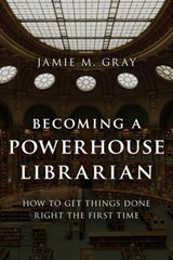 Becoming a Powerhouse Librarian | Jamie M. Gray |