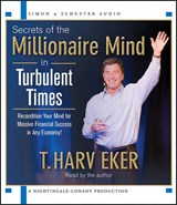 Secrets of the Millionaire Mind in Turbulent Times | T. Harv Eker |