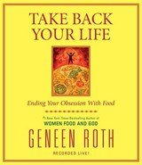 Take Back Your Life | Geneen Roth |