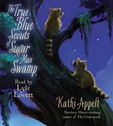The True Blue Scouts of Sugar Man Swamp | Kathi Appelt |