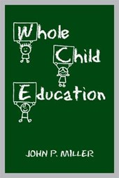 Whole Child Education | John P. Miller |