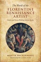 The World of the Florentine Renaissance Artist | Martin Wackernagel |