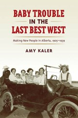 Baby Trouble in the Last Best West | Amy Kaler |
