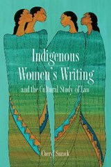 Indigenous Women's Writing and the Cultural Study of Law | Cheryl Suzack |