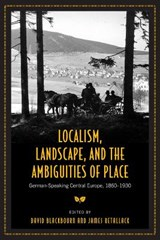 Localism, Landscape, and the Ambiguities of Place | BLACKBOURN,  David |