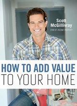 How To Add Value To Your Home | Scott Mcgillivray |
