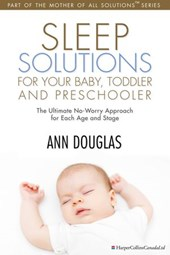 Sleep Solutions for your Baby, Toddler and Preschooler | Ann Douglas |