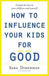 How To Influence Your Kids For Good | Sara Dimerman |