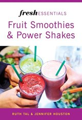 Fresh Essentials: Fruit Smoothies And Power Shakes | Ruth Tal ; Jennifer Houston |