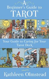 A Beginner's Guide To Tarot: Your Guide To Caring For Your Tarot Deck | Kathleen Olmstead |