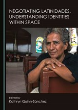 Negotiating Latinidades, Understanding Identities Within Space |  |