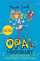 Opal Moonbaby and the Out of This World Adventure | Maudie Smith |