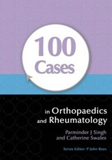 100 Cases in Orthopaedics and Rheumatology | Parminder J Singh |