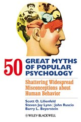 50 Great Myths of Popular Psychology | Scott O. Lilienfeld ; Steven Jay Lynn ; John Ruscio ; Barry L. Beyerstein |