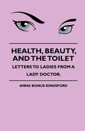 Health, Beauty, and the Toilet - Letters to Ladies from a Lady Doctor.