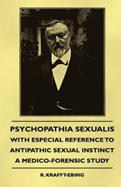 Psychopathia Sexualis - With Especial Reference To Antipathic Sexual Instinct - A Medico-Forensic Study