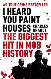 I Heard You Paint Houses | Charles Brandt |