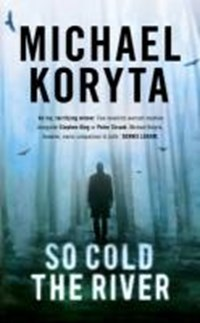 So Cold The River | Michael Koryta |