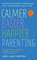Calmer, Easier, Happier Parenting | Noël Janis-Norton |