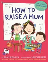 How to Raise a Mum | Jean Reagan |